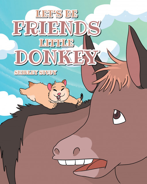 Shirley Stuby's New Book 'Let's Be Friends Little Donkey' is a Wonderful Friendship Story of Two Different Animals Who Became Friends Unexpectedly