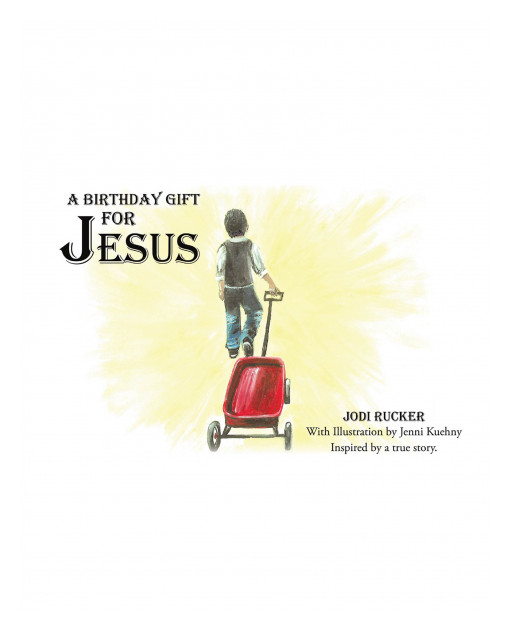 Jodi Rucker's New Book, 'A Birthday Gift for Jesus,' is a Heart-Warming Narrative That Reminds Kids and Adults the True Meaning Behind Christmas