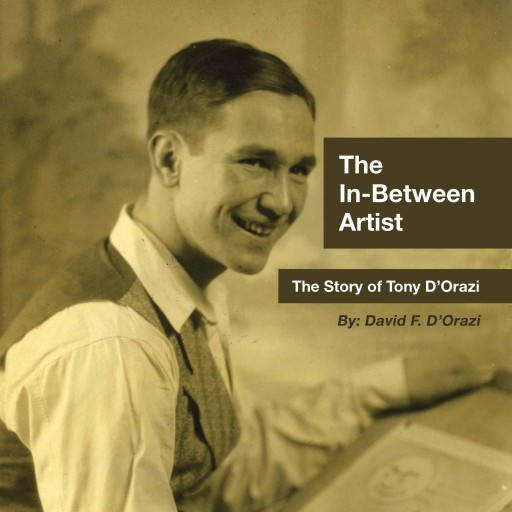 David F. D'Orazi's New Audiobook, 'The In-Between Artist: The Story of Tony D'Orazi,' Brings His Paperback Book to Life With an Audio Narrative of His Father's Life