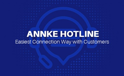 ANNKE Service Center Adds Hotline to Provide an Easy and Instant Connection Way With Customers