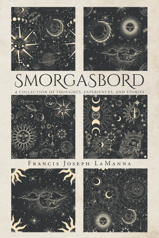 Francis Joseph Lamanna's New Book 'Smorgasbord' is a Captivating Handbook Filled With Thoughts and Stories That Carry Hope to the Readers