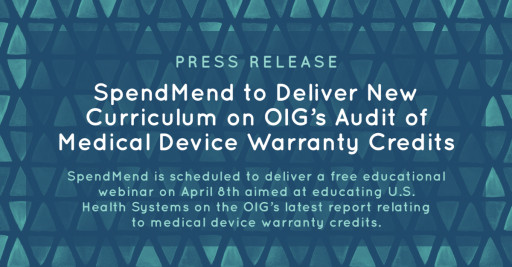 SpendMend to Deliver New Curriculum on OIG's Audit of Medical Device Warranty Credits
