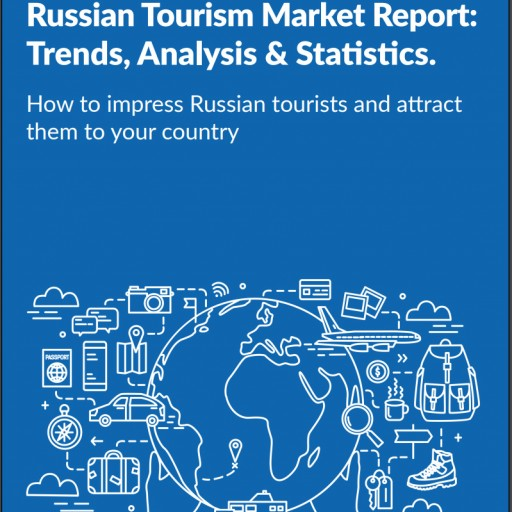 The Russian Tourism Market Report: Trends, Analysis & Statistics. How to Impress Russian Tourists and Attract Them to Your Country.