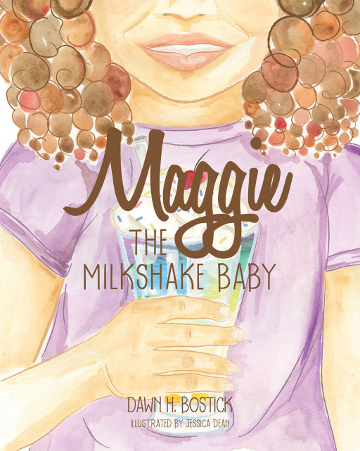 Dawn H. Bostick's New Book 'Maggie the Milkshake Baby' is a Wonderful Read About a Biracial Child Who Embraces Her Unique Beauty as God's Special Image