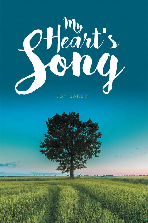 Joy Baker's New Book 'My Heart's Song' is an Enthralling Collection of Poetry From a Woman Who Was Raised Witnessing the Glory of Nature