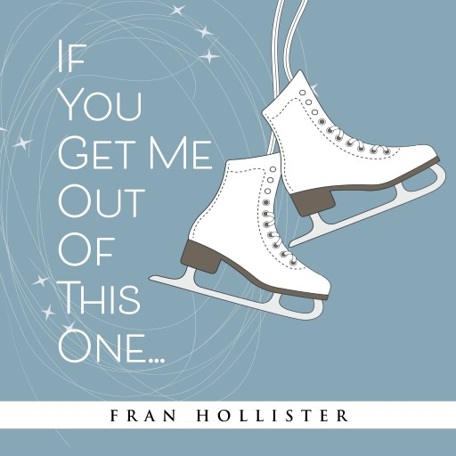 Fran Hollister's New Audiobook, 'If You Get Me Out of This One,' Brings Her Paperback Book to Life With a Stirring Audio Narrative of the Author's Search for Justice