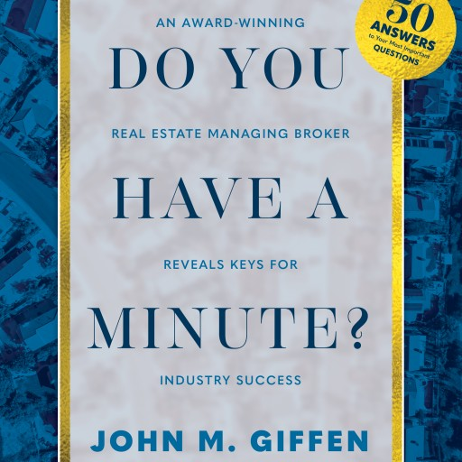 Award-Winning Real Estate Broker John Giffen Publishes 'Do You Have a Minute?' Revealing Keys to Success in Real Estate Industry