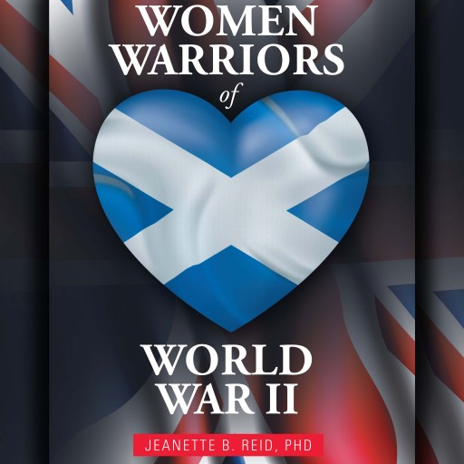 Jeanette B. Reid's New Audiobook, 'Women Warriors of WWII,' Brings Her Paperback Book to Life With True Audio Narratives of Scottish Women Heroes During World War II