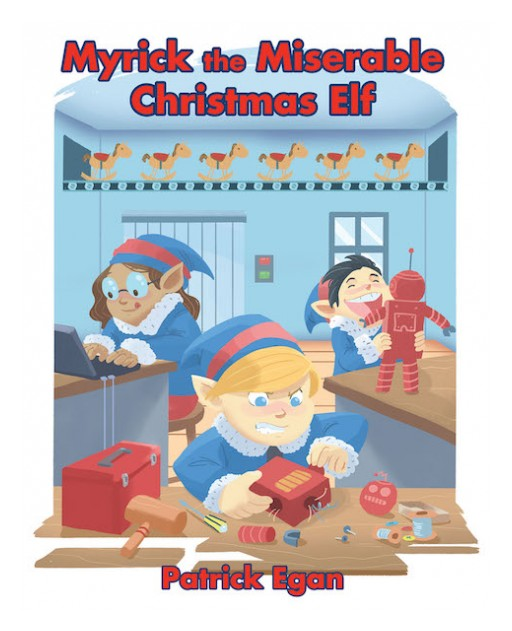 Patrick Egan's New Book 'Myrick the Miserable Christmas Elf' is an Entertaining Tale About a Willful Elf and the Life Lesson He Receives