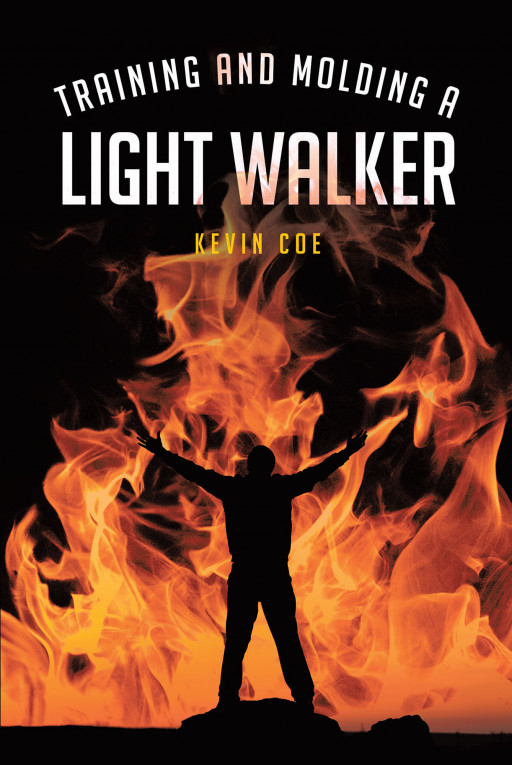 Kevin Coe's New Book 'Training and Molding a Light Walker' is a Wonderful Journey of Finding God After Some Misdirection in Life