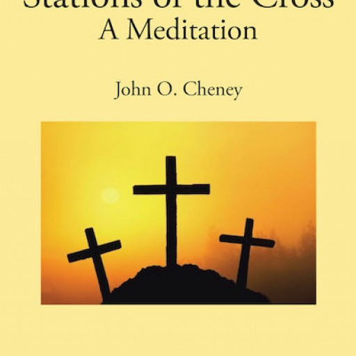 "John Cheney's New Book, ""Stations of the Cross: A Meditation"" is a Meditative Work Composed of Commentaries and Photographs Depicting the Final Hours and Burial of Jesus."