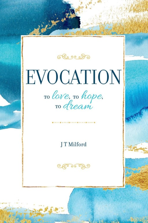 ​J.T. Milford Announces His First Book of Poetry: 'Evocation, to Love, to Hope, to Dream'
