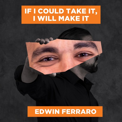 Edwin Ferraro's New Audiobook, 'If I Could Take It, I Will Make It,' Brings His Paperback Book to Life With an Inspiring Audio Narrative of the Author's Willpower