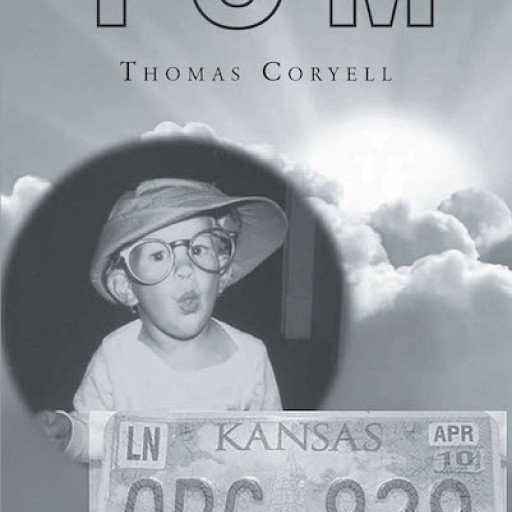 "Thomas Coryell's New Book, ""TOM"" is a Profound True-to-Life Journey of a Man's Inspiring Life of Purpose and Wisdom."