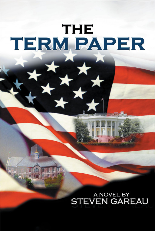 Steven Gareau's New Book 'The Term Paper' is a Thrilling Read About a Man Being Hunted Down for Exposing the Flaws of the Government