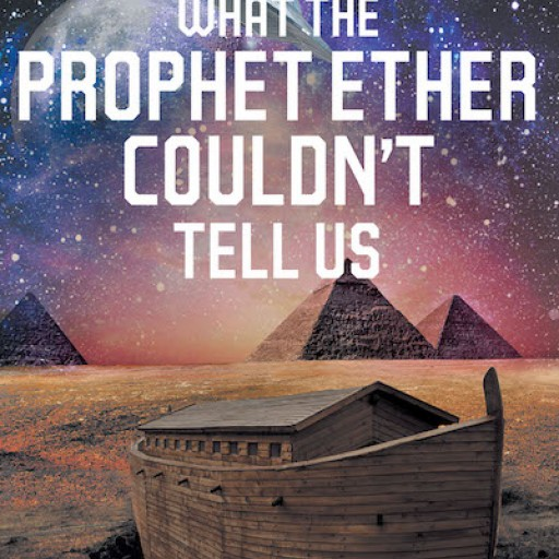 "Jim Hendleman's New Book, ""What the Prophet Ether Couldn't Tell Us"" Reveals the Never-Before-Known Knowledge of an Ancient Civilization That Existed After the Deluge."