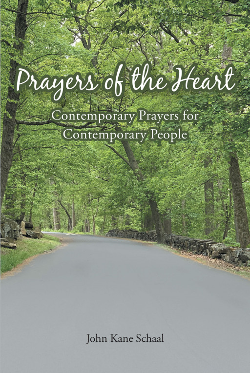 John Kane Schaal's New Book, 'Prayers of the Heart,' is a Helpful Guide That Aides in Expressing Prayers to God Through Simple, Contemporary Words