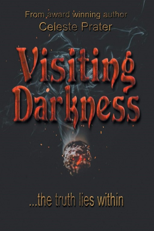 'Visiting Darkness' Offers Shocking Reason for Humanity's Depravity in Author Celeste Prater's New Psychological Crime Thriller